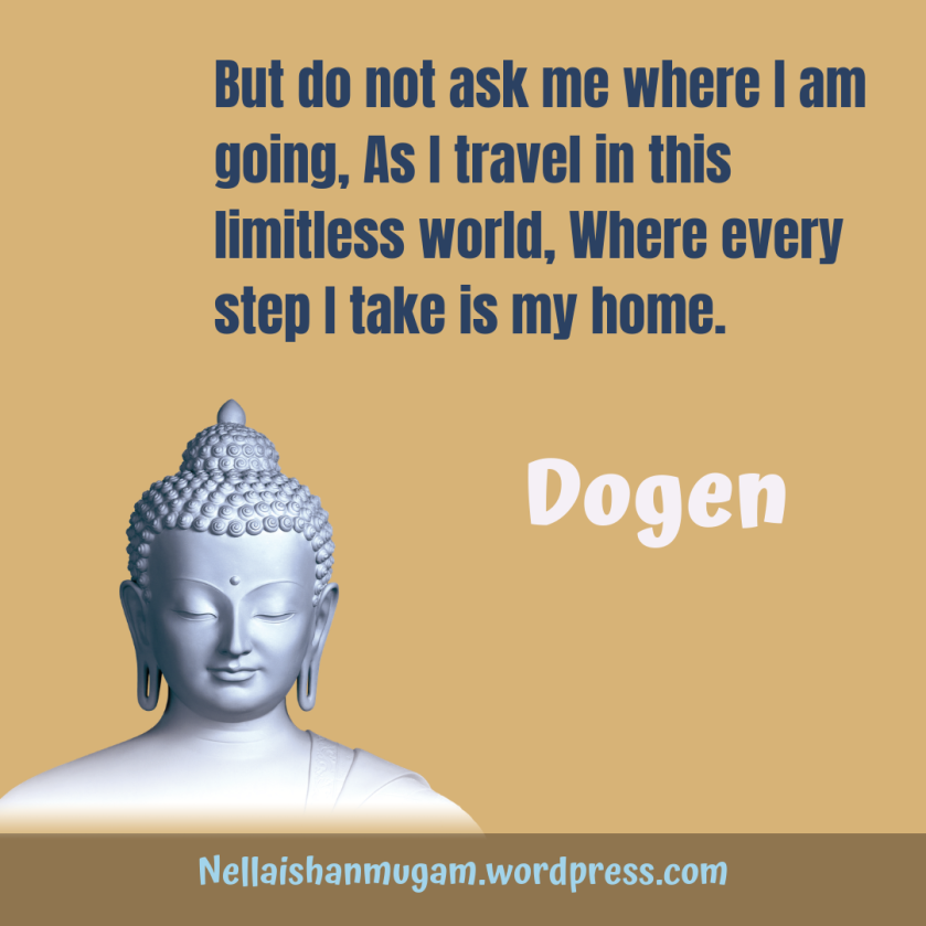But do not ask me where I am going, As I travel in this limitless world, Where every step I take is my home.